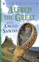 History Starting Points: Alfred the Great and the Anglo Saxons