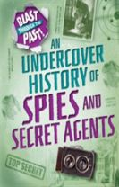 Blast Through the Past: An Undercover History of Spies and Secret Agents