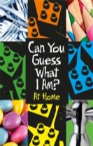 Can You Guess What I Am?: At Home