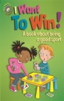 Our Emotions and Behaviour: I Want to Win! A book about being a good sport