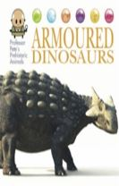 Professor Pete's Prehistoric Animals: Armoured Dinosaurs