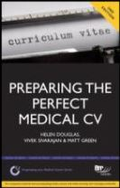 Preparing the Perfect Medical CV: A Comprehensive Guide for Doctors and Medical Students on How to Succeed in Your Chosen Field