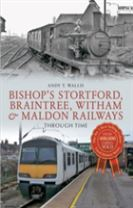 Bishop's Stortford, Braintree, Witham & Maldon Railways Through Time