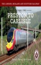 The London, Midland and Scottish Railway Volume Two Preston to Carlisle