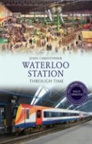 Waterloo Station Through Time Revised Edition