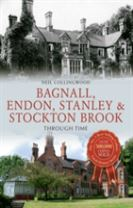Bagnall, Endon, Stanley & Stockton Brook Through Time