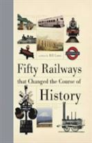 Fifty Railways that Changed the Course of History