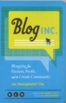 Blog Inc Blogging for Passion, Profit, and to Create Community