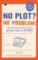 No Plot? No Problem! : A Low-Stress, High-Velocity Guide to Writing a Novel in 30 Days