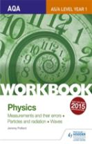 AQA AS/A Level Year 1 Physics Workbook: Measurements and their errors; Particles and radiation; Waves