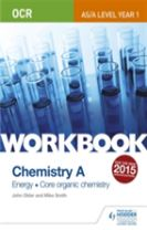 OCR AS/A Level Year 1 Chemistry A Workbook: Energy; Core organic chemistry