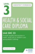 Level 3 Health & Social Care Diploma SHC 33 Assessment Workbook: Promote equality and inclusion in health, social care or childr