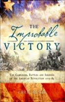 The Improbable Victory: The Campaigns, Battles and Soldiers of the American Revolution, 1775-83