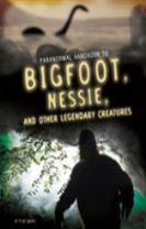 Handbook to Bigfoot, Nessie, and Other Legendary Creatures