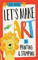 Let's Make Art: By Printing and Stamping