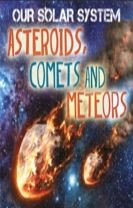 Our Solar System: Asteroids, Comets and Meteors