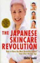 Japanese Skincare Revolution, The: How To Have The Most Beautiful Skin Of Your Life - At Any Age