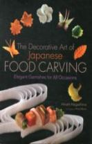 Decorative Art Of Japanese Food Carving, The: Elegant Garnishes For All Occasions
