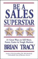 Be A Sales Superstar! 21 Great Ways to Sell More, Faster, Easier in Tough Markets