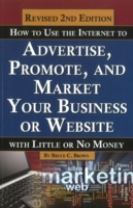 How to Use the Internet to Advertise, Promote & Market Your Business or Website