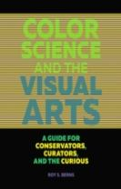 Color Science and the Visual Arts - A Guide for Conservations, Curators, and the Curious