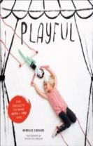 Playful: Fun Projects to Make With and For Kids