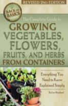 Complete Guide to Growing Vegetables, Flowers, Fruits & Herbs from Containers