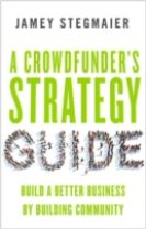 A Crowdfunders Strategy Guide: Build a Better Business by Building Community