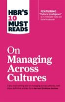 "HBR's 10 Must Reads on Managing Across Cultures (with featured article ""Cultural Intelligence"" by P. Christopher Earley and Elai"