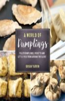 A World of Dumplings - Filled Dumplings, Pockets, and Little Pies from Around the Globe