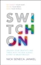 Switch On: Reconnect your heart. Rewire your brain. Remix your world.
