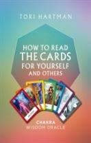 How to Read the Cards for Yourself and Others: Chakra Wisdom Oracle