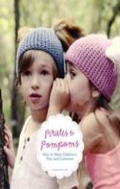 Pirates and Pompoms: How to Make Children's Toys and Costumes