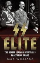 SS Elite - The Senior Leaders of Hitler's Praetorian Guard