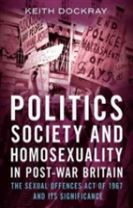 Politics, Society and Homosexuality in Post-War Britain