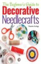 The Beginner's Guide to Decorative Needlecrafts