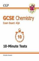 GCSE Chemistry AQA 10-Minute Tests (Including Answers) (A*-G Course)
