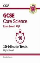 GCSE Core Science AQA 10-Minute Tests (Including Answers) - Higher (A*-G Course)