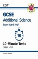 GCSE Additional Science AQA 10-Minute Tests (Including Answers) - Higher (A*-G Course)