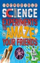 Incredible Science Experiments to Amaze Your Friends
