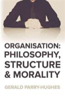 Organisation: Philosophy, Structure and Morality