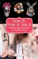 Draw It, Print It, Ink It: Templates, tips & techniques for temporary tattoos