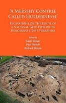 `A Mersshy Contree Called Holdernesse': Excavations on the Route of a National Grid Pipeline in Holderness, East Yorkshire