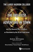 Large Hadron Collider, The: The Greatest Adventure In Town And Ten Reasons Why It Matters, As Illustrated By The Atlas Experimen