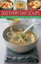 Every Day Soups - 300 Recipes for Healthy Family Meals