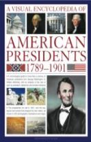 Visual Encyclopedia of American Presidents 1789-1901
