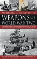 An Illustrated History of the Weapons of World War Two
