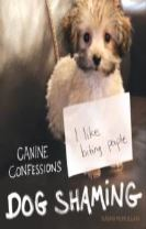 Dog Shaming - Canine Confessions