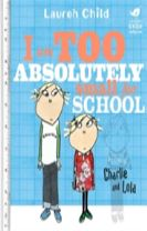 Charlie and Lola: I Am Too Absolutely Small For School
