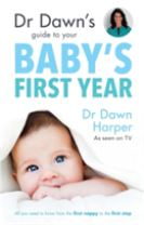 Dr Dawn's Guide to Your Baby's First Year